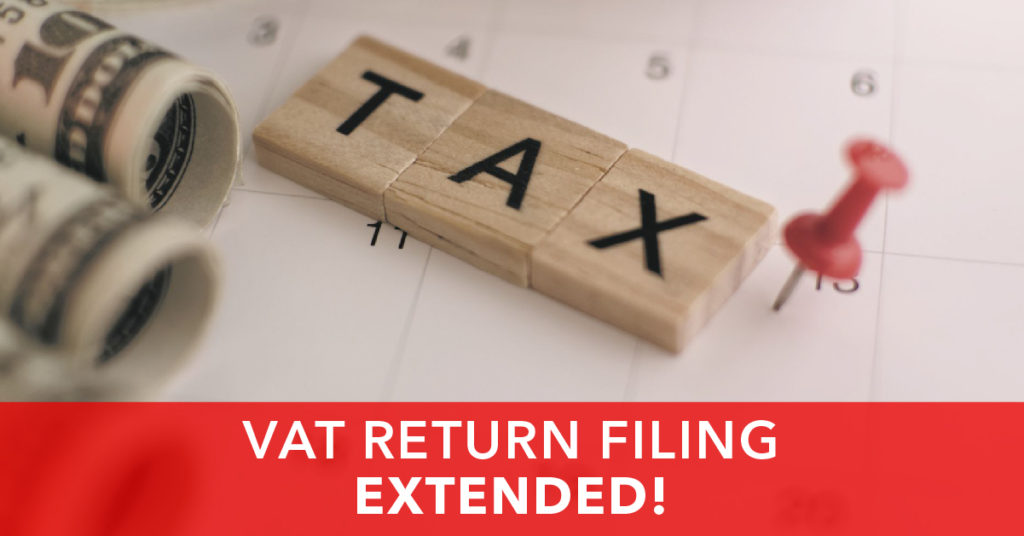 VAT RETURN FILING EXTENDED | Hear it from us first