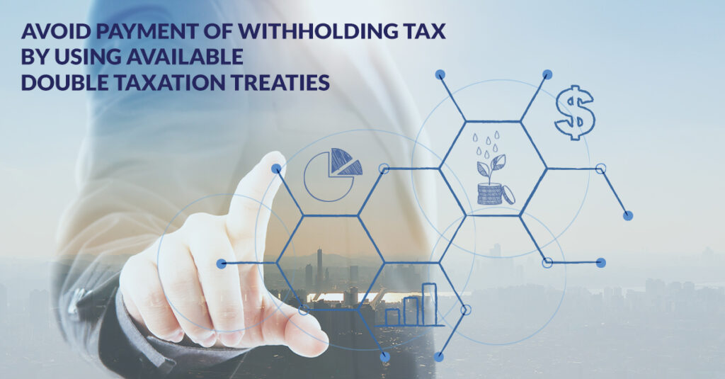 Avoid payment of withholding tax by using available double taxation treaties